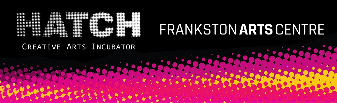Hatch Creative Arts Incubator Workshops featured image Frankston Arts Centre